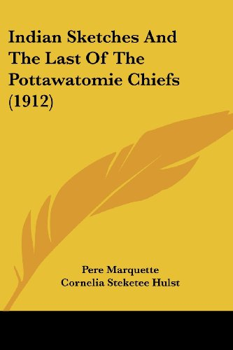9780548904602: Indian Sketches And The Last Of The Pottawatomie Chiefs (1912)
