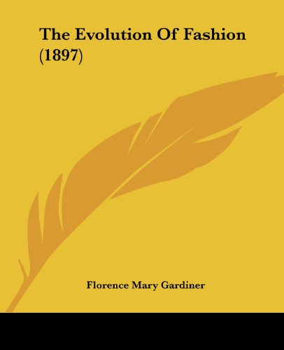 9780548905180: The Evolution Of Fashion (1897)