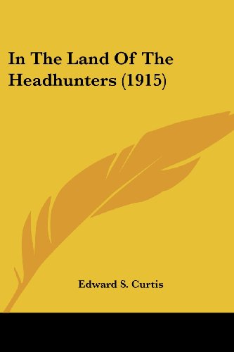 9780548907146: In The Land Of The Headhunters (1915)