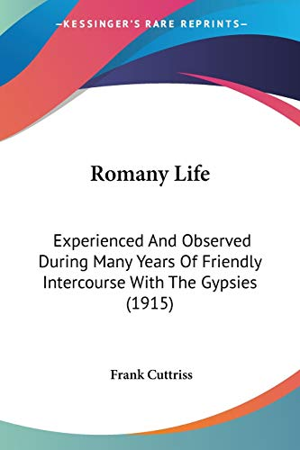 9780548908044: Romany Life: Experienced And Observed During Many Years Of Friendly Intercourse With The Gypsies (1915)