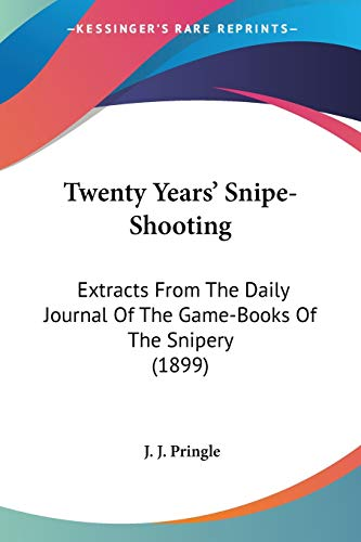 9780548908914: Twenty Years' Snipe-Shooting: Extracts From The Daily Journal Of The Game-Books Of The Snipery (1899)