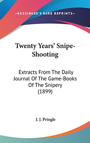 9780548908921: Twenty Years' Snipe-Shooting: Extracts From The Daily Journal Of The Game-Books Of The Snipery (1899)