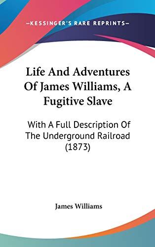 9780548908969: Life And Adventures Of James Williams, A Fugitive Slave: With A Full Description Of The Underground Railroad (1873)