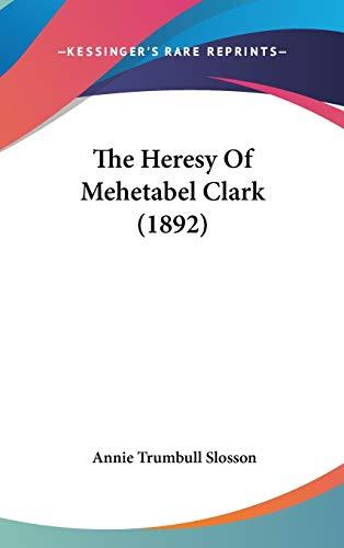 9780548909096: The Heresy Of Mehetabel Clark (1892)