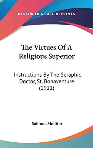 9780548910085: The Virtues Of A Religious Superior: Instructions By The Seraphic Doctor, St. Bonaventure (1921)
