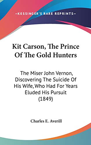 9780548910436: Kit Carson, The Prince Of The Gold Hunters: The Miser John Vernon, Discovering The Suicide Of His Wife, Who Had For Years Eluded His Pursuit (1849)