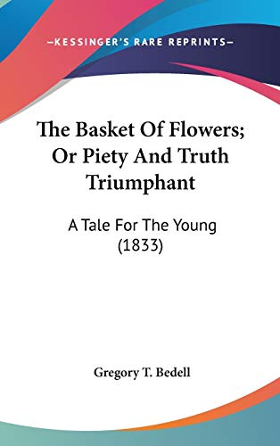 9780548913086: The Basket Of Flowers; Or Piety And Truth Triumphant: A Tale For The Young (1833)