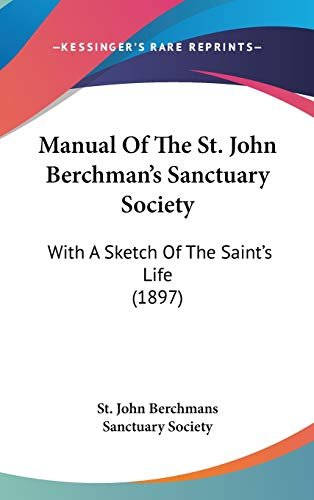 9780548913925: Manual Of The St. John Berchman's Sanctuary Society: With A Sketch Of The Saint's Life (1897)