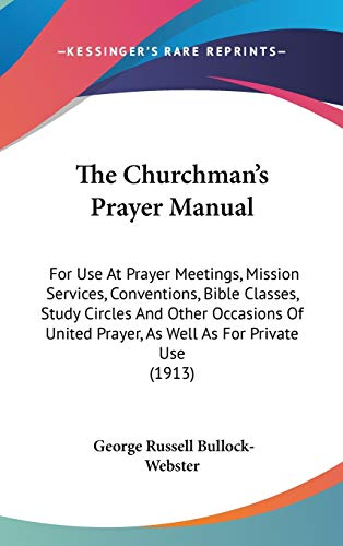 9780548915059: The Churchman's Prayer Manual: For Use At Prayer Meetings, Mission Services, Conventions, Bible Classes, Study Circles And Other Occasions Of United Prayer, As Well As For Private Use (1913)