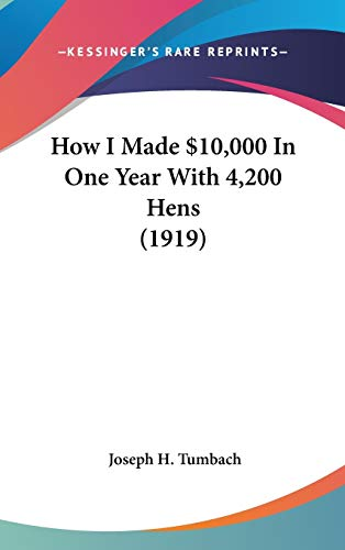 9780548916568: How I Made $10,000 in One Year with 4,200 Hens (1919)
