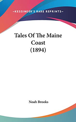Tales Of The Maine Coast (1894) (9780548925737) by Brooks, Noah