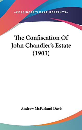 9780548928837: The Confiscation Of John Chandler's Estate (1903)