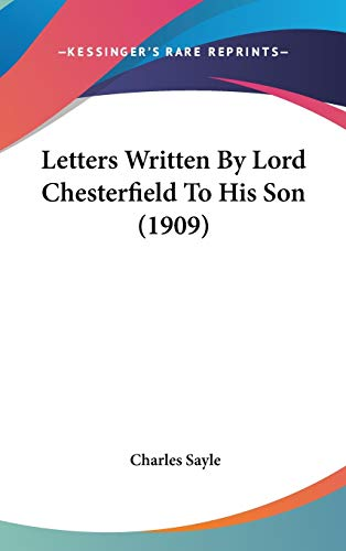 9780548929568: Letters Written By Lord Chesterfield To His Son (1909)