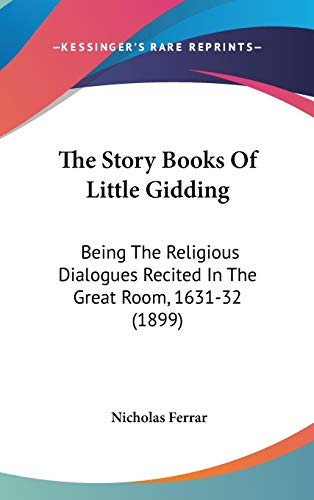 9780548933527: The Story Books Of Little Gidding: Being The Religious Dialogues Recited In The Great Room, 1631-32 (1899)