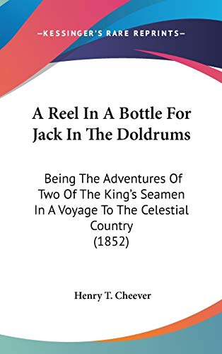 9780548933725: A Reel In A Bottle For Jack In The Doldrums: Being The Adventures Of Two Of The King's Seamen In A Voyage To The Celestial Country (1852)