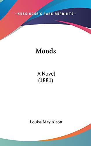 Moods: A Novel (1881) (9780548933848) by Louisa May Alcott