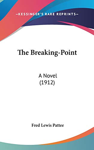 9780548937105: The Breaking-Point: A Novel (1912)