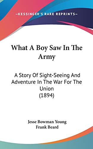 9780548937440: What A Boy Saw In The Army: A Story Of Sight-Seeing And Adventure In The War For The Union (1894)