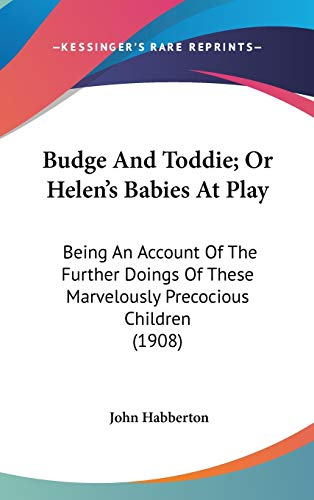 9780548937693: Budge And Toddie; Or Helen's Babies At Play: Being An Account Of The Further Doings Of These Marvelously Precocious Children (1908)