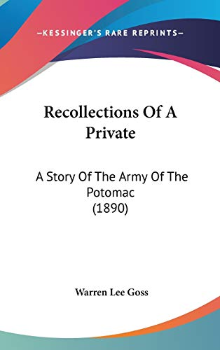 Recollections Of A Private: A Story Of The Army Of The Potomac (1890) (9780548938515) by Warren Lee Goss