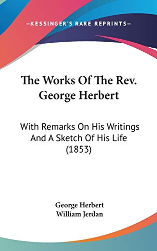 The Works Of The Rev. George Herbert: With Remarks On His Writings And A Sketch Of His Life (1853) (0548940258) by Herbert, George