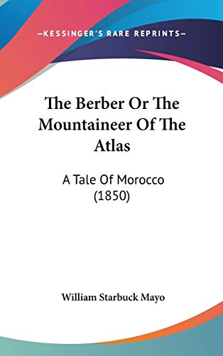 9780548940501: The Berber Or The Mountaineer Of The Atlas: A Tale Of Morocco (1850)