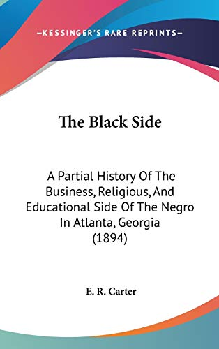 9780548942161: The Black Side: A Partial History Of The Business, Religious, And Educational Side Of The Negro In Atlanta, Georgia (1894)