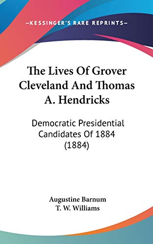 9780548943014: The Lives Of Grover Cleveland And Thomas A. Hendricks: Democratic Presidential Candidates Of 1884 (1884)