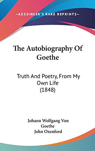 9780548943465: The Autobiography Of Goethe: Truth And Poetry, From My Own Life (1848)