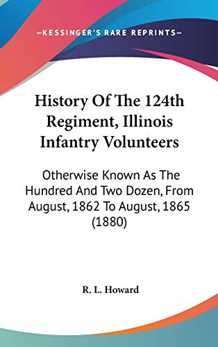 9780548943540: History Of The 124th Regiment, Illinois Infantry Volunteers: Otherwise Known As The Hundred And Two Dozen, From August, 1862 To August, 1865 (1880)