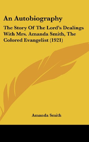 9780548944035: An Autobiography: The Story Of The Lord's Dealings With Mrs. Amanda Smith, The Colored Evangelist (1921)