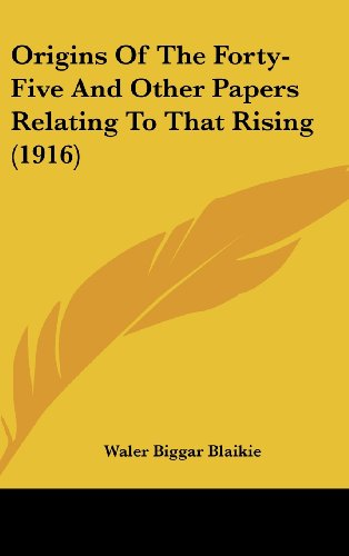 9780548944196: Origins Of The Forty-Five And Other Papers Relating To That Rising (1916)