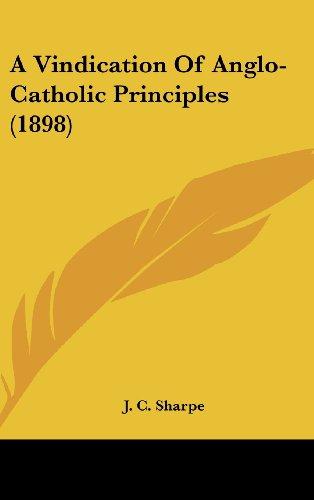 9780548944530: A Vindication Of Anglo-Catholic Principles (1898)