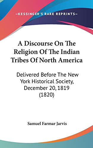 9780548946169: A Discourse On The Religion Of The Indian Tribes Of North America: Delivered Before The New York Historical Society, December 20, 1819 (1820)