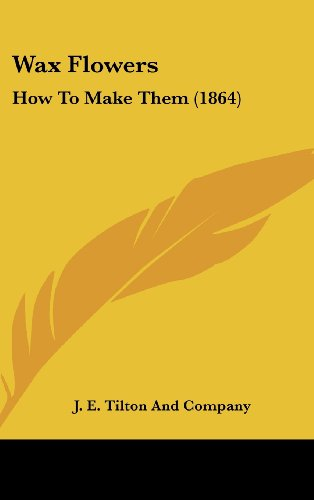 9780548946312: Wax Flowers: How To Make Them (1864)