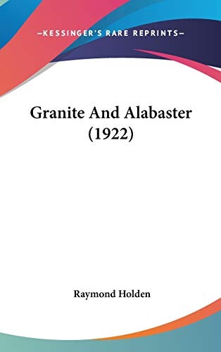 9780548946985: Granite And Alabaster (1922)