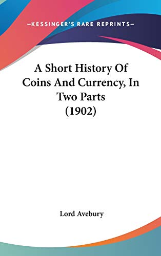 9780548948248: A Short History of Coins and Currency, in Two Parts (1902)