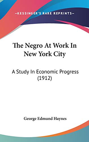 9780548948989: The Negro At Work In New York City: A Study In Economic Progress (1912)