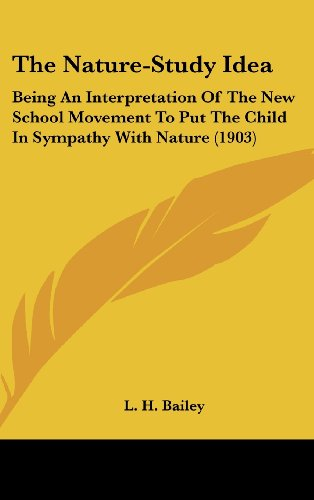 9780548949580: The Nature-Study Idea: Being An Interpretation Of The New School Movement To Put The Child In Sympathy With Nature (1903)
