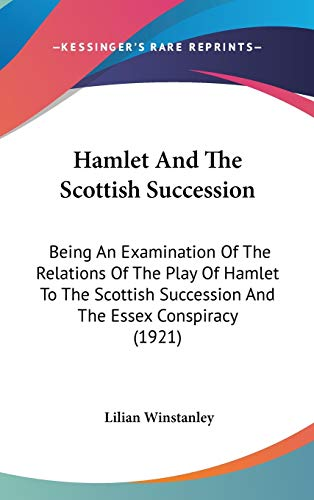 9780548951460: Hamlet And The Scottish Succession: Being An Examination Of The Relations Of The Play Of Hamlet To The Scottish Succession And The Essex Conspiracy (1921)