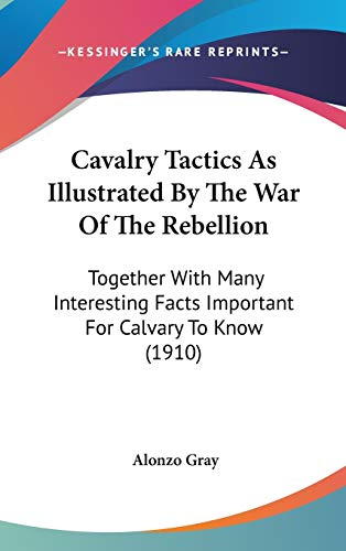 9780548952016: Cavalry Tactics As Illustrated By The War Of The Rebellion: Together With Many Interesting Facts Important For Calvary To Know (1910)