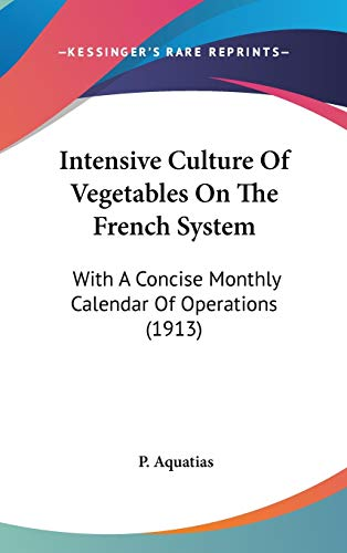 9780548952399: Intensive Culture Of Vegetables On The French System: With A Concise Monthly Calendar Of Operations (1913)