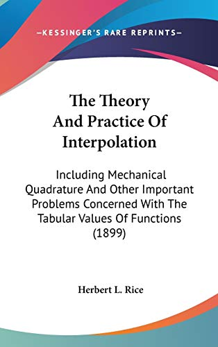 9780548954829: The Theory and Practice of Interpolation: Including Mechanical Quadrature and Other Important Problems Concerned with the Tabular Values of Functions