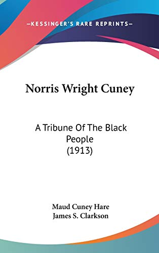 9780548955840: Norris Wright Cuney: A Tribune Of The Black People (1913)