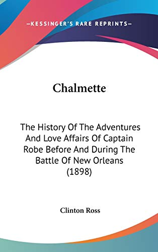 9780548956281: Chalmette: The History Of The Adventures And Love Affairs Of Captain Robe Before And During The Battle Of New Orleans (1898)