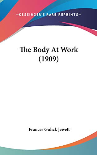9780548956427: The Body at Work (1909)