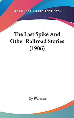 9780548957912: The Last Spike And Other Railroad Stories (1906)