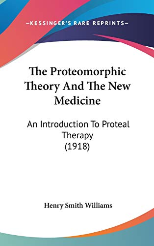 9780548958902: The Proteomorphic Theory And The New Medicine: An Introduction To Proteal Therapy (1918)