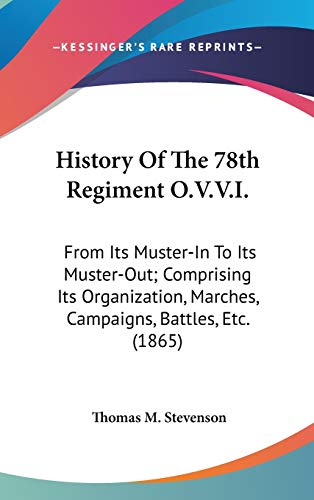 9780548962152: History Of The 78th Regiment O.V.V.I.: From Its Muster-In To Its Muster-Out; Comprising Its Organization, Marches, Campaigns, Battles, Etc. (1865)