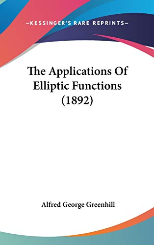 9780548962640: The Applications Of Elliptic Functions (1892)